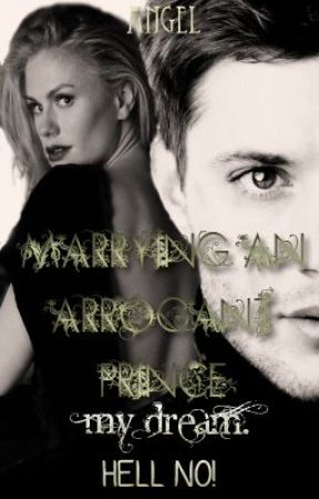 MARRYING AN ARROGANT PRINCE , MY DREAM . HELL NO ! by angelofheaven