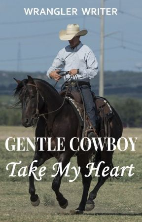 Gentle Cowboy Take My Heart (Maxwell Love #2) (COMPLETED) by hoofprintson02