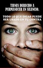 Tienes derecho a permanecer en silencio... todo lo que digas by libertyMax