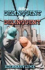 When Delinquent Meets Delinquent ✓ by xDeanAsylumx