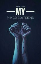 My Psycho Boyfriend by Marie_rocks