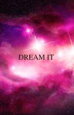 DREAM IT by anagabestev25