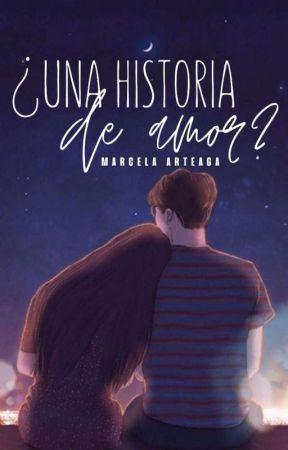 ¿Una historia de amor?  EDITANDO  by Marce_Arteaga
