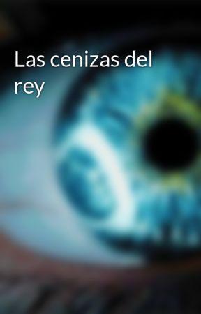 Las cenizas del rey by lascenizasdelrey