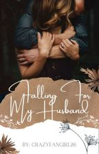 Falling For My Husband  by TheCrazyFangirl26