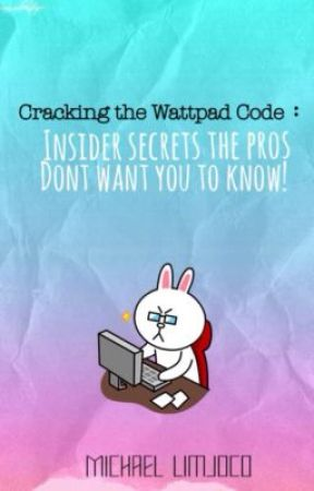 Cracking the Wattpad Code: Insider Secrets the Pros don't want you to know! by MichaelLimjoco