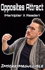 Opposites Attract (Markiplier x Reader) by ImSorryMrGullible