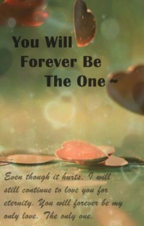 You Will Forever Be The One ~ by VictuuriIsLife