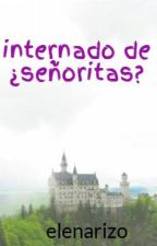 internado de ¿señoritas? by la_rizo
