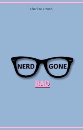 Nerd Gone Bad (Complete) by MelanatedWriter