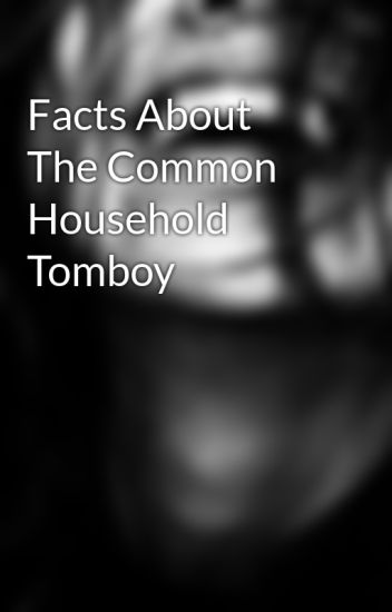 Facts About The Common Household Tomboy