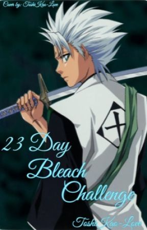 23 Day Bleach Challenge by ToshiKao-Love