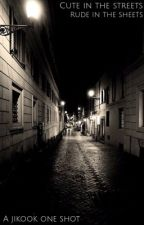 Cute in the streets, rude in the sheets - Jikook ✓ by Jikook_Feelings