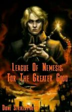 League Of Nemesis : For The Greater Good [Editing] by StrikerPorter