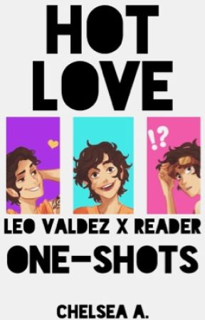 ✄EDITING || Hot Love [Leo Valdez x Reader] by solxce