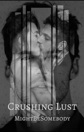 Crushing Lust by MightBeSomebody