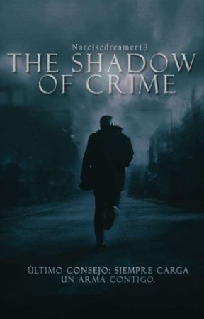 The Shadow Of Crime  by Narcisedreamer13
