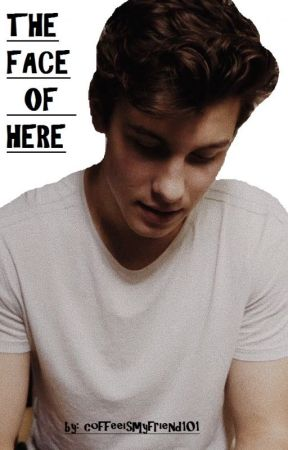 The Face Of Here (shawn mendes) by coffeeismyfriend101
