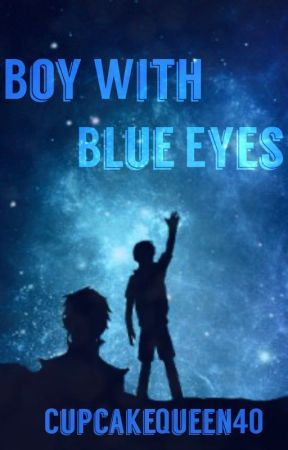 The Boy with Blue Eyes by CupcakeQueen40