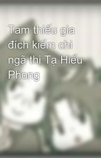 Tam thiếu gia đích kiếm chi ngã thị Tạ Hiểu Phong by Fuyu_SA