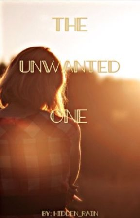 The Unwanted One by Hidden_Rain