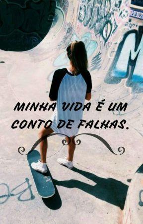 Minha Vida É Um Conto De Falhas. by Pandinha129