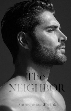 The Neighbor (18+) [COMPLETED] by AnonymousBlueInk