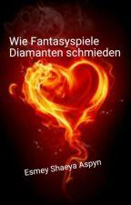 Wie Fantasyspiele Diamanten schmieden by EsmeyShaeyaAspyn