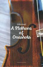 A Plethora of Oneshots by ChristinaMorgan7