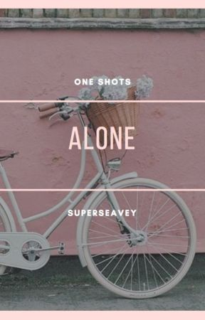 alone ; one shots ✓ by cherryhighs