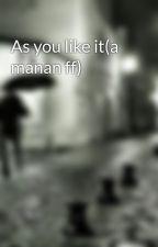 As you like it(a manan ff) by shr_eya_20