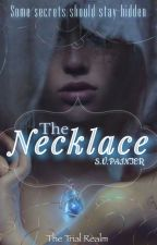 The Necklace: The Trial Realm by Shelby_Painter