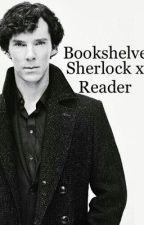 Bookshelves (Sherlock x Reader) by auratheanimatronic
