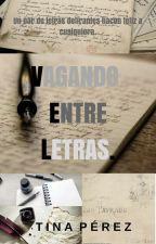 VAGANDO ENTRE LETRAS by DramaSarcasticQueen