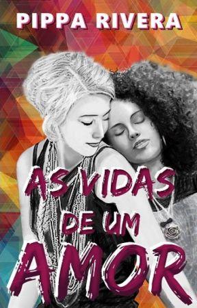 As Vidas de Um Amor (Degustação) by PipaRivera88