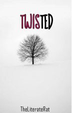 TWISTED  by TheLiterateRat