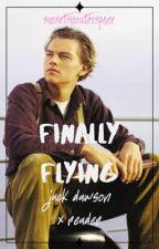 Finally Flying • Jack Dawson x Reader - Titanic by sunsetsinouterspace