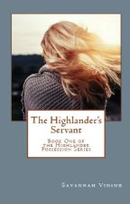 The Highlander's Servant (Book One of the Highlander Possession Series) by foreverhopeful
