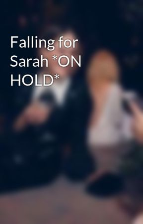Falling for Sarah *ON HOLD* by nelpaulson