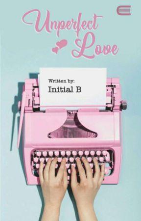 Unperfect Love (COMPLETE)  ✔✔ Sudah Terbit Ebook Di Playstore by Initial_B