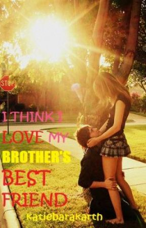 I Think I Love My Brother's Best Friend by katiebarakarth