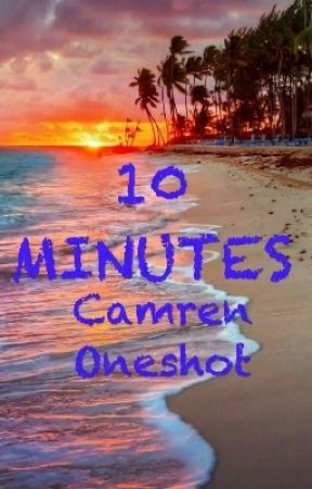 10 minutes (Camren Oneshot) by Kaymren