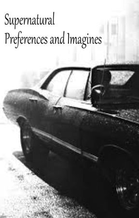 Supernatural Preferences and Imagines by Dreamescape101