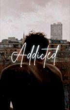 ADDICTED ( currently being rewritten ) by eijuyas