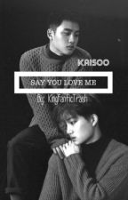 Say You Love Me    Kaisoo by KingFanficTrash