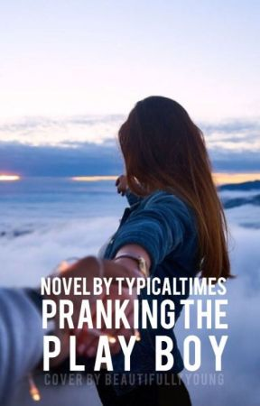 Pranking The Playboy ✓ by TypicalTimes