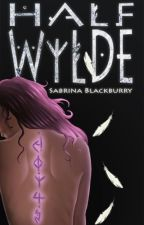 Half Wylde | Book 1 by SabrinaBlackburry