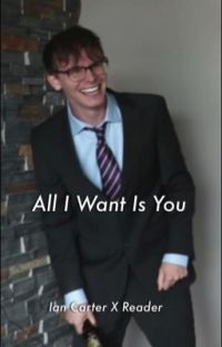 All I Want Is You (Ian Carter X Reader) cover