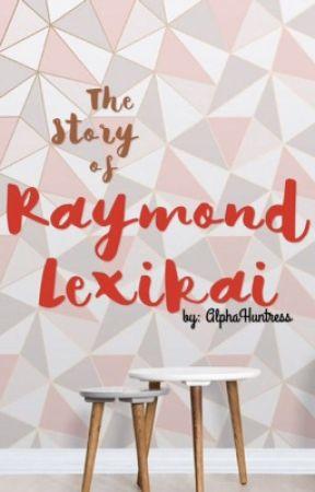 The Story of Raymond Lexikai by -KeithKogane