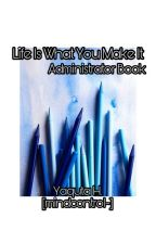 Life Is What You Make It: Administrator Book by mindcontrol-